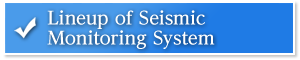 Lineup of Seismic Monitoring System